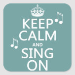 Keep Calm and Sing On - all colours Square Stickers