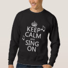 Keep Calm and Sing On - all colours Sweatshirt