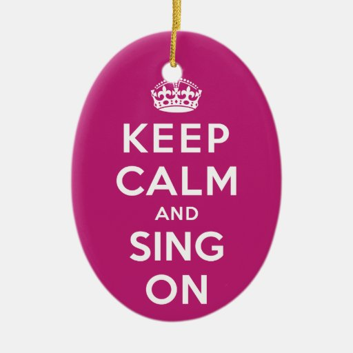Keep Calm and Sing On Christmas Ornaments