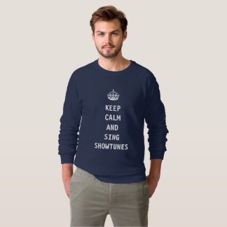 Keep Calm and Sing Showtunes Sweatshirt