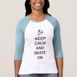 Keep Calm and Skate On T Shirts