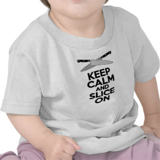 Keep Calm and Slice On Tee Shirts
