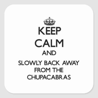 Keep calm and slowly back away from Chupacabras Square Sticker