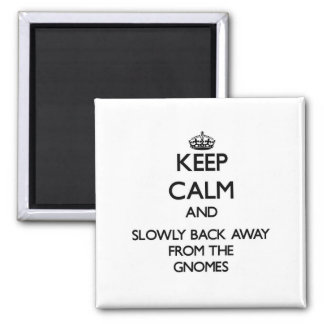 Keep calm and slowly back away from Gnomes Square Magnet