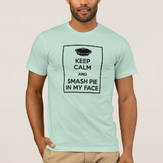 Keep Calm and Smash Pie in My Face T-Shirt