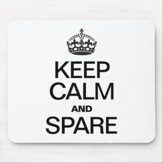 KEEP CALM AND SPARE MOUSE PAD