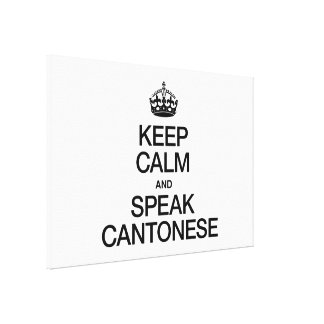 KEEP CALM AND SPEAK CANTONESE STRETCHED CANVAS PRINT
