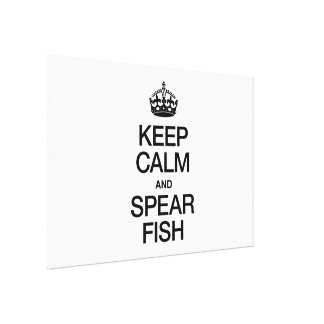 KEEP CALM AND SPEAR FISH CANVAS PRINTS