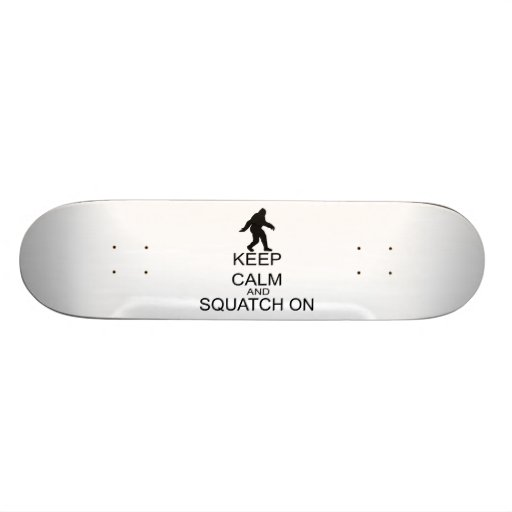 Keep Calm And Squatch On Skate Board Deck