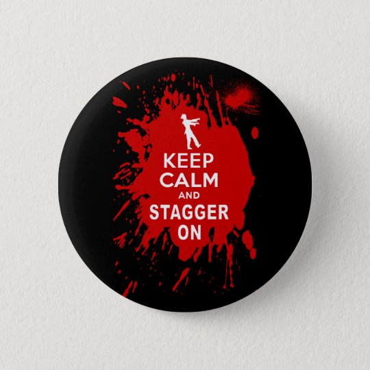 Keep Calm and Stagger on with Blood Splatter 6 Cm Round Badge