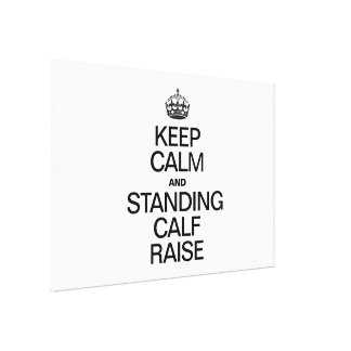 KEEP CALM AND STANDING CALF RAISE CANVAS PRINTS
