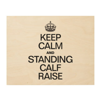 KEEP CALM AND STANDING CALF RAISE WOOD CANVASES