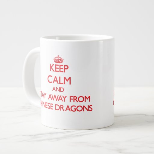 Keep calm and stay away from Chinese dragons Extra Large Mugs