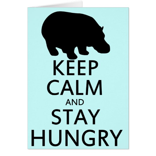 Keep Calm and Stay Hungry Card
