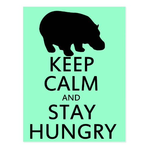 Keep Calm and Stay Hungry Post Card