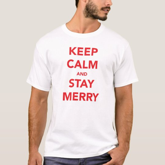KEEP CALM AND STAY MERRY T-Shirt