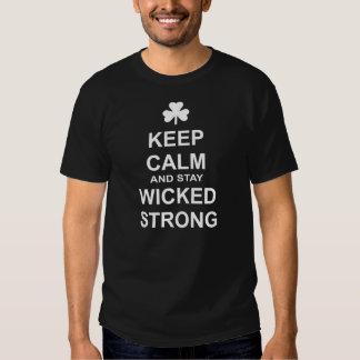 keep calm and stay wicked strong tee shirts