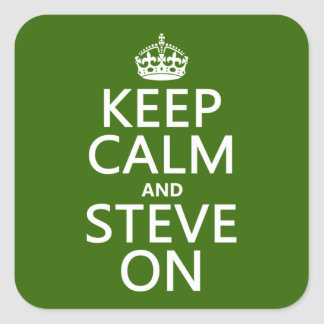 Keep Calm and Steve On (any color) Square Sticker