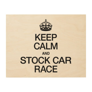KEEP CALM AND STOCK CAR RACE WOOD CANVASES
