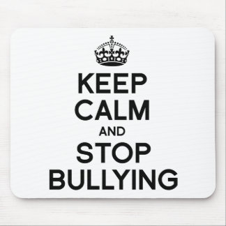 KEEP CALM AND STOP BULLYING MOUSE PAD