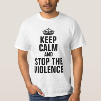 keep calm and stop the violence T-Shirt