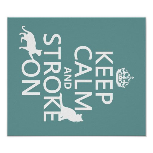 Keep Calm and Stroke On Posters