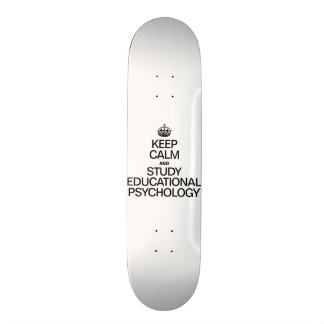 KEEP CALM AND STUDY EDUCATIONAL PSYCHOLOGY SKATEBOARD