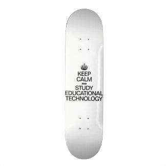 KEEP CALM AND STUDY EDUCATIONAL TECHNOLOGY SKATE DECK