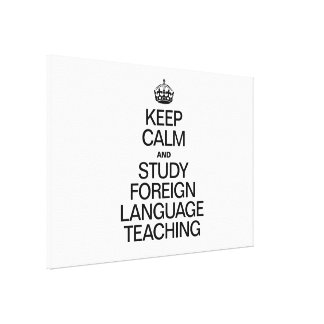 KEEP CALM AND STUDY FOREIGN LANGUAGE TEACHING GALLERY WRAPPED CANVAS