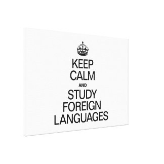 KEEP CALM AND STUDY FOREIGN LANGUAGES CANVAS PRINTS