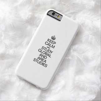 KEEP CALM AND STUDY GLOBAL AND AREA STUDIES BARELY THERE iPhone 6 CASE
