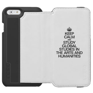 KEEP CALM AND STUDY GLOBAL STUDIES IN THE ARTS INCIPIO WATSON™ iPhone 6 WALLET CASE