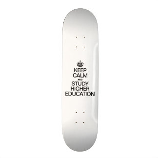KEEP CALM AND STUDY HIGHER EDUCATION SKATEBOARDS