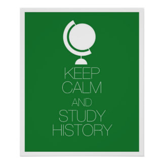 Keep Calm and Study History Print