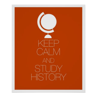 Keep Calm and Study History Poster