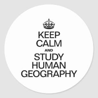 KEEP CALM AND STUDY HUMAN GEOGRAPHY CLASSIC ROUND STICKER