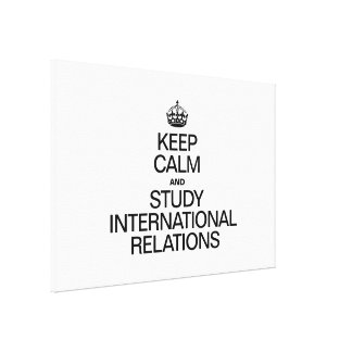 KEEP CALM AND STUDY INTERNATIONAL RELATIONS STRETCHED CANVAS PRINTS