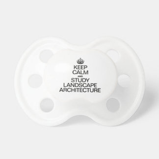 KEEP CALM AND STUDY LANDSCAPE ARCHITECTURE BooginHead PACIFIER