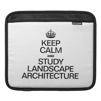 KEEP CALM AND STUDY LANDSCAPE ARCHITECTURE SLEEVES FOR iPads