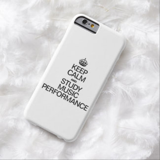 KEEP CALM AND STUDY MUSIC PERFORMANCE BARELY THERE iPhone 6 CASE
