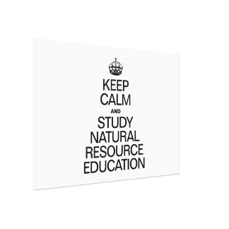 KEEP CALM AND STUDY NATURAL RESOURCE EDUCATION GALLERY WRAPPED CANVAS