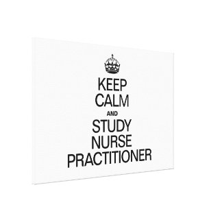 KEEP CALM AND STUDY NURSE PRACTITIONER STRETCHED CANVAS PRINT