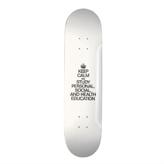 KEEP CALM AND STUDY PERSONAL, SOCIAL, AND HEALTH E SKATE BOARDS