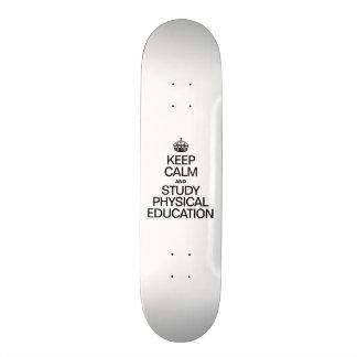 KEEP CALM AND STUDY PHYSICAL EDUCATION SKATE DECKS