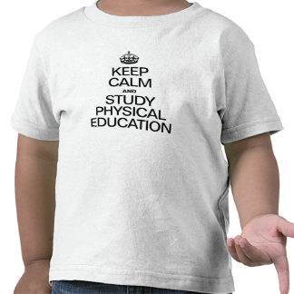 KEEP CALM AND STUDY PHYSICAL EDUCATION TEES