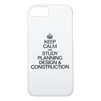 KEEP CALM AND STUDY PLANNING DESIGN AND CONSTRUCTI iPhone 7 CASE