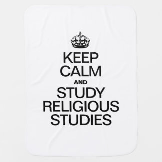 KEEP CALM AND STUDY RELIGIOUS STUDIES BABY BLANKET