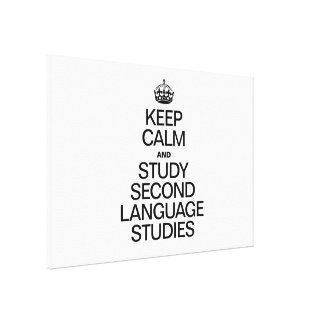 KEEP CALM AND STUDY SECOND LANGUAGE STUDIES STRETCHED CANVAS PRINTS