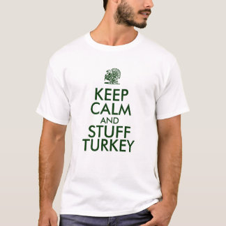 KEEP CALM and STUFF TURKEY T-Shirt