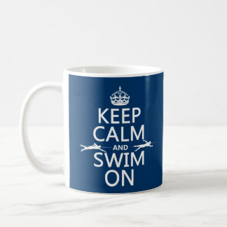 Keep Calm and Swim On (in any color) Coffee Mug